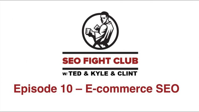 SEO Fight Club – Episode 10 – E-commerce SEO