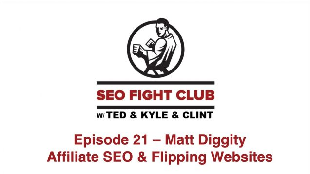 SEO Fight Club – Episode 21 – Matt Diggity – Affiliate SEO