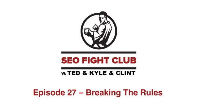 SEO Fight Club Episode 27 – Breaking The Rules