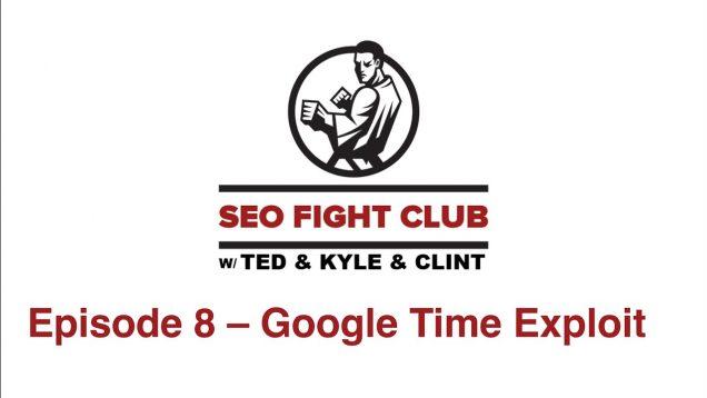 SEO Fight Club – Episode 8 – Google Time Exploit