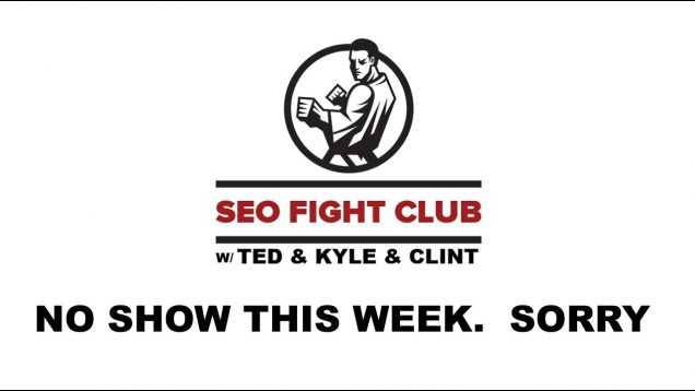 SEO Fight Club – No show this week