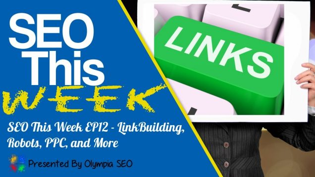 SEO This Week EP12 – LinkBuilding, Robots, PPC, and More
