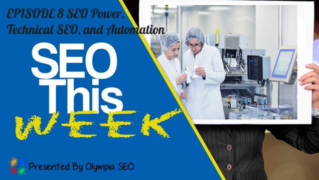 SEO This Week EP8  SEO Power, Technical SEO, and Automation