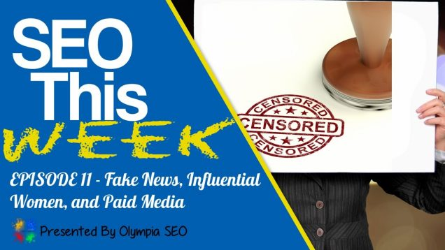 SEO This Week Episode 11 – Fake News, Influential Women, and Paid Media