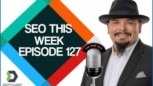 SEO This Week Episode 127 – Tools, Tips, and Updates