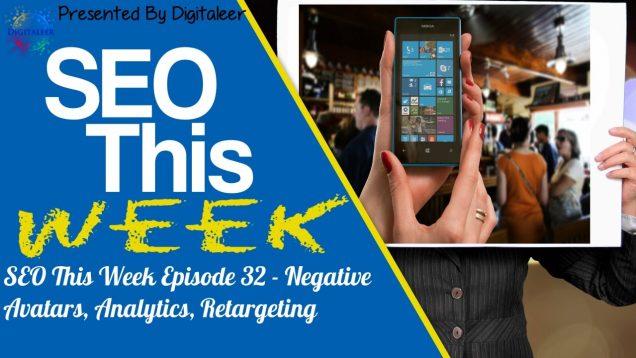 SEO This Week Episode 32 • Negative Avatars, Analytics, Retargeting