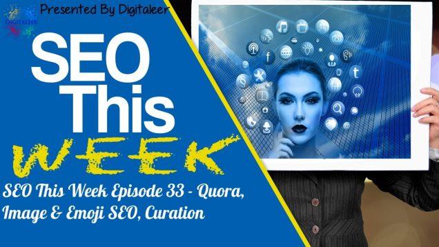 SEO This Week Episode 33 – Quora, Image & Emoji SEO, Curation