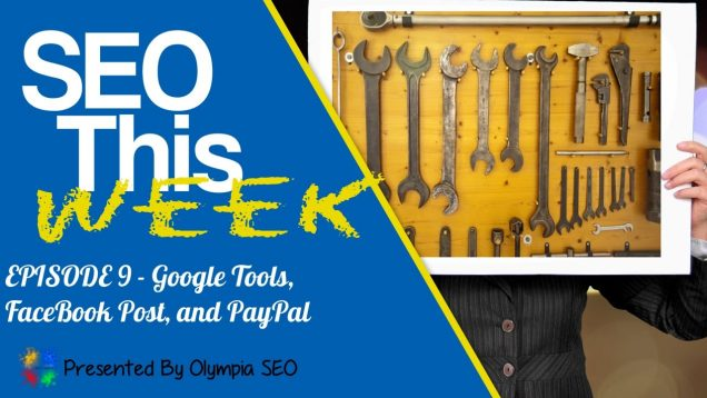 SEO This Week Episode 9 – Google Tools, FaceBook, and PayPal