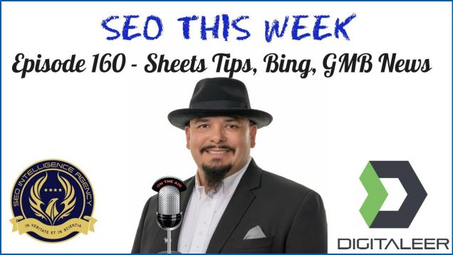 SEO This Week Episode 160 – Sheets Tips, Bing, GMB News