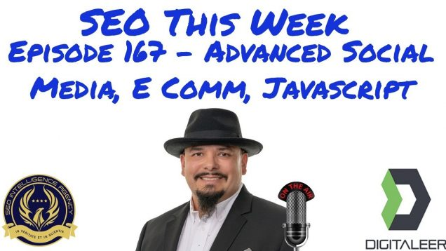 SEO This Week Episode 167 – Advanced Social Media, E Comm, Javascript