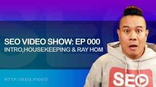 ▷ SEO Video Show Live Stream: Episode 000 – Introduction, housekeeping & Ray Hom
