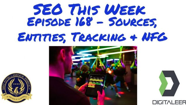 SEO This Week Episode 168 – Sources, Entities, Tracking, & NFG