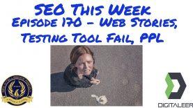 SEO This Week Episode 170 – Web Stories, Testing Tool Fail, PPL