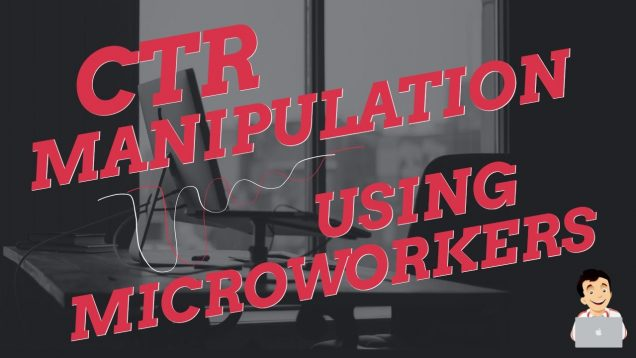 CTR Manipulation, using Micro-workers to get traffic and CTR on your website or videos