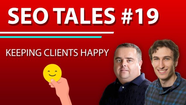 Keeping SEO Clients Happy | SEO Tales | Episode 19