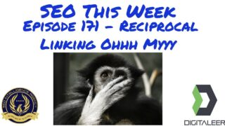 SEO This Week Episode 171 – Reciprocal Linking Ohhh Myyy