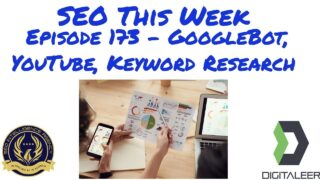SEO This Week Episode 173 – GoogleBot, YouTube, Keyword Research