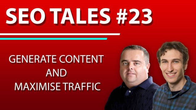 How to Generate Content and Maximise Traffic | SEO Tales | Episode 23