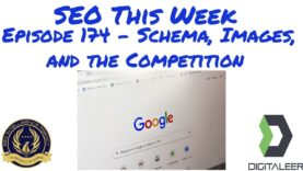 SEO This Week Episode 174 – Schema, Images, and the Competition