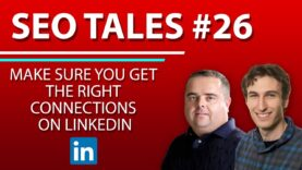 Make Sure You Get The Right Connections On LinkedIn | SEO Tales | Episode 26