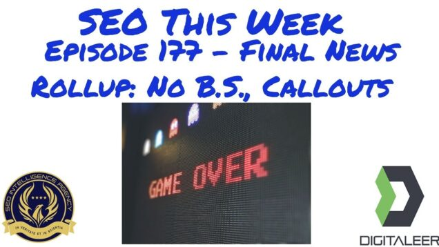 SEO This Week Episode 177 – Final News Rollup: No B.S., Callouts