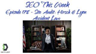 SEO This Week Episode 178 – Site Audit: Hirsch & Lyon Accident Law