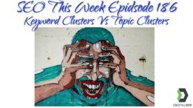SEO This Week Episode 186 – Keyword Clustering vs Topic Clustering