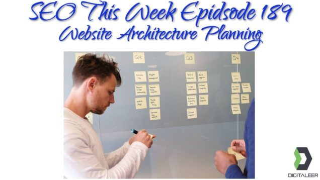 SEO This Week Episode 189 – Website Architecture Design