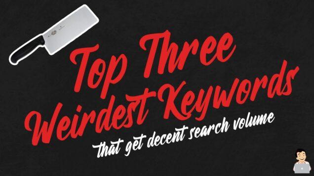 Top Three Weirdest Keywords with High Search Volume