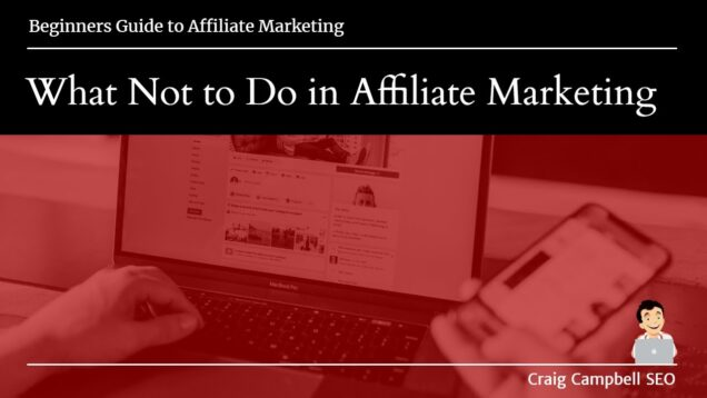 What Not to Do in Affiliate Marketing with Craig Campbell SEO