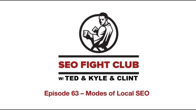 SEO Fight Club- Episode 63 – Modes of Local Search