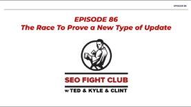 SEO Fight Club – Episode 86 – The race to discover a new type of Google update!