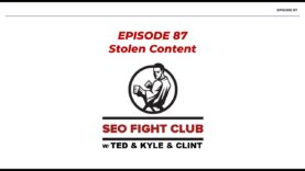 SEO Fight Club – Episode 87 – Stolen Content