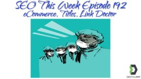 SEO This Week Episode 192 – Backlink Analysis and Disavow Tool