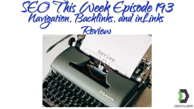 SEO This Week Episode 193 – inLinks Review, Navigation, and Backlinks