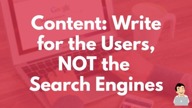 Content Writing: Write for the Users, NOT the Search Engines