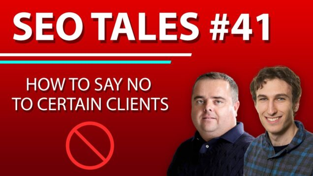 How to say No to Certain Clients | SEO Tales | Episode 41