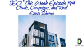 SEO This Week Episode 194 – Real Estate Schema, Clouds, and Campaigns
