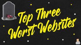 Top Three Worlds Worst Websites