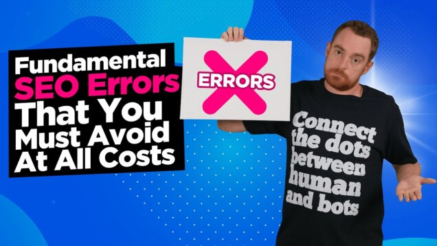 What Are The Fundamental SEO Errors That Can Make You Lose Traffic & Money