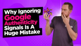 Why People Should Stop Ignoring Google Authenticity Signals