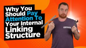 Why You Should Pay Close Attention To Your Internal Linking Structure