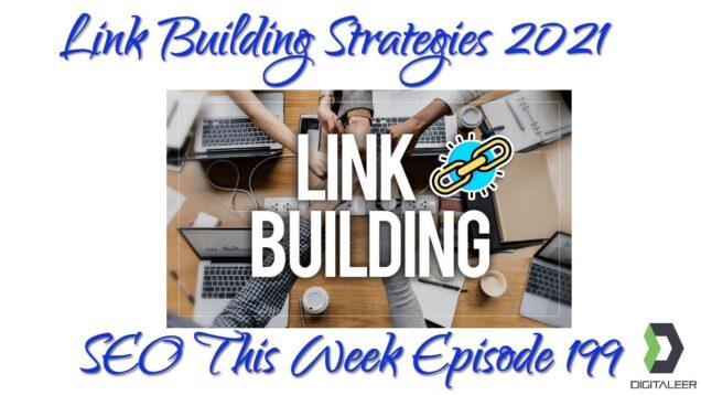 Link Building Strategies 2021 – SEO This Week Episode 199