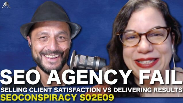 SEO Agency Fail: Selling Client Satisfaction vs Delivering Real Results – S02E09