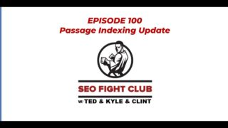 SEO Fight Club – Episode 100 – Passage Indexing Update
