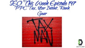 SEO This Week Episode 197 – PPC Tax, User Intent, Rank Gear