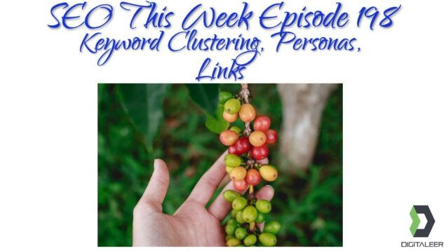 SEO This Week Episode 198 – Keyword Clustering, Personas, Links