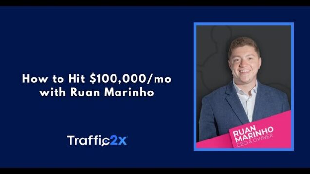 How Ruan Marinho Went from $10,000 – $100,000 Per Month
