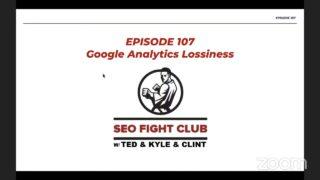 SEO Fight Club   Episode 107   Google Analytics Lossiness