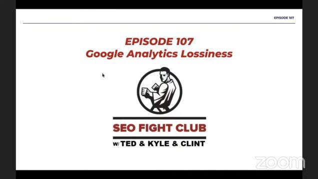 SEO Fight Club   Episode 107   Google Analytics Lossiness